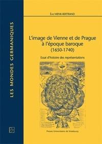 L'image de Vienne et de Prague à l'époque baroque (1650-1740)- Essai d'histoire des représentations - Eve Menk-Bertrand  