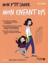 Eve Plateau - Mon p'tit cahier mon enfant dys.