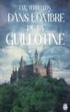 Eve Terrellon - Dans l'Ombre de la Guillotine.