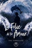 Eve Terrellon - La folie de ton amour.