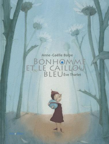 Eve Tharlet et Anne-Gaëlle Balpe - Bonhomme et le caillou bleu.