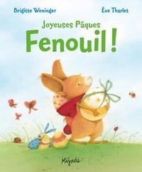 Eve Tharlet et Brigitte Weninger - Joyeuses Pâques Fenouil !.