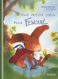 Eve Tharlet et Brigitte Weninger - Une petite soeur pour Fenouil.