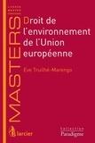 Eve Truilhé-Marengo - Droit de l'environnement de l'Union européenne.