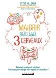 Eve Villemur - Maigrir grâce à mes 3 cerveaux.