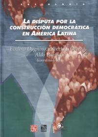 Evelina Dagnino - La disputa por la construccion democratica en America Latina.