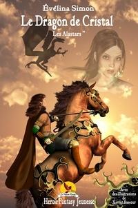 Evelina Simon - Les Alastars tome 2: le Dragon de Cristal.