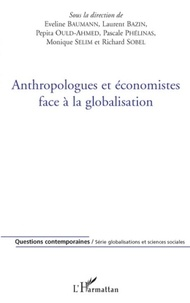 Eveline Baumann et Laurent Bazin - Anthropologues et économistes face à la globalisation.