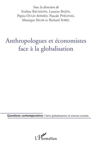 Eveline Baumann et Laurent Bazin - Anthropologues et économistes face à la globalisation.