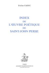 Eveline Caduc - Index de l'oeuvre poétique de Saint-John Perse.