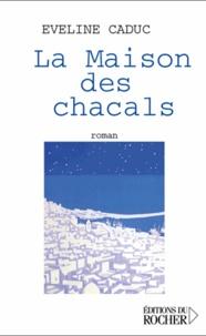 Eveline Caduc - La Maison des chacals.