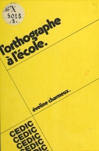 Eveline Charmeux - L'Orthographe à l'école.