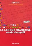 Eveline Charmeux et Michel Grandaty - La langue française Cycle 3 - Mode d'emploi.