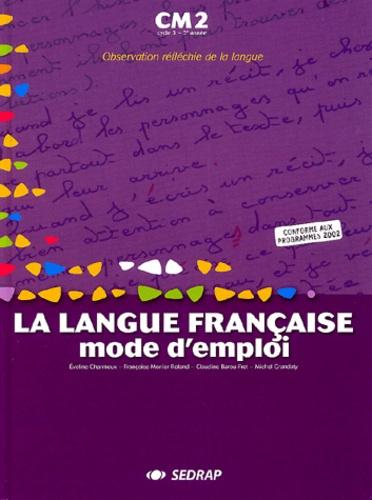 Eveline Charmeux et Françoise Monier-Roland - La langue française, mode d'emploi, CM2.