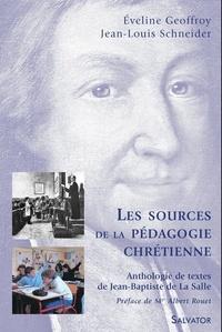 Eveline Geoffroy et Jean-Louis Schneider - Les sources de la pédagogie chrétienne - Anthologie de textes de Jean-Baptiste de La Salle.
