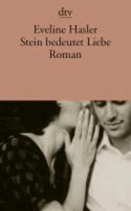 Eveline Hasler - Stein bedeutet Liebe - Regina Ullmann und Otto Gross Roman.
