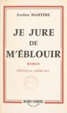 Eveline Mahyère et André Bay - Je jure de m'éblouir.