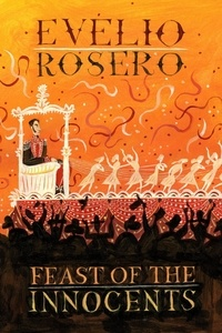 Evelio Rosero et Anna Milsom - Feast of the Innocents.