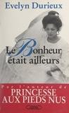 Evelyn Durieux - Le bonheur était ailleurs.
