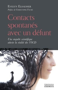 Evelyn Elsaesser - Contacts spontanés avec un défunt - Une enquête scientifique atteste la réalité des VSCD.