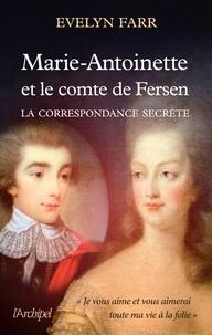 Marie-Antoinette et le comte de Fersen- La correspondance secrète - Evelyn Farr |