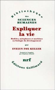 Evelyn Fox Keller - Expliquer la vie - Modèles, métaphores et machines en biologie du développement.