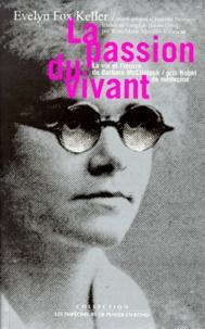 Evelyn Fox Keller - La passion du vivant - La vie et l'oeuvre de Barbara McClintock, prix Nobel de médecine.
