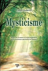 Evelyn Underhill - Mysticisme - Etude sur la nature et le développement de la conscience spirituelle de l'homme.