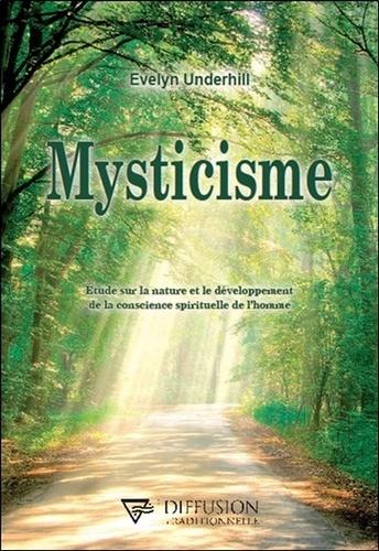Mysticisme. Etude sur la nature et le développement de la conscience spirituelle de l'homme
