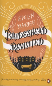 Evelyn Waugh - Brideshead Revisited - The Sacred and Profane Memories of Captain Charles Ryder.