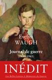 Evelyn Waugh - Journal de guerre (1939-1945).