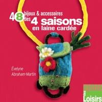 Evelyne Abraham-Martin - 48 bijoux et accessoires des 4 saisons en laine cardée.
