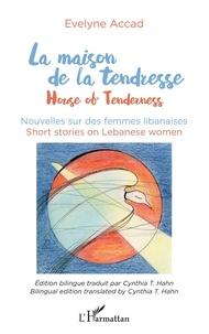 Evelyne Accad - La maison de la tendresse - Nouvelles sur les femmes libanaises.
