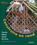 Evelyne Adam et Olivier Dauch - Construire en rond - Yourtes, domes, zomes, ker-terre.