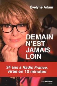 Evelyne Adam - Demain n'est jamais loin... - 24 ans à Radio France, virée en 10 minutes.