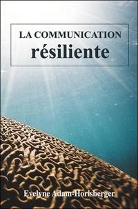 Evelyne Adam-Horisberger - La communication résiliente.