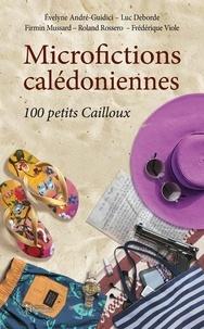 Evelyne André-Guidici et Luc Deborde - Microfictions calédoniennes : 100 petits Cailloux.