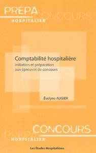 Evelyne Augier - Comptabilité hospitalière. - Initiation et préparation aux épreuves de concours.