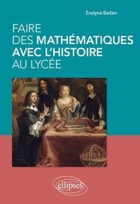 Ebooks gratuits à télécharger sur iphone Faire des mathématiques avec l'histoire au lycée 9782340033153 (Litterature Francaise) par Evelyne Barbin