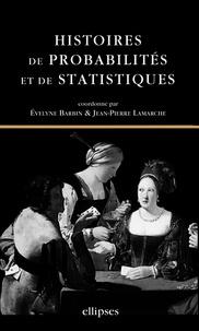 Evelyne Barbin et Jean-Pierre Lamarche - Histoires de probabilités et de statistiques.