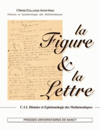 Evelyne Barbin et Philippe Lombard - La Figure et la Lettre - Actes du 17ème Colloque organisé les 23 et 24 mai 2008.