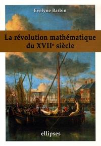 Evelyne Barbin - La révolution mathématique au XVIIe siècle.