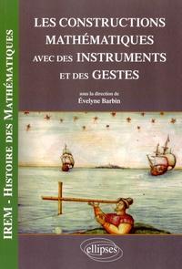 Les constructions mathématiques avec des instruments et des gestes - Evelyne Barbin |
