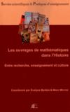 Evelyne Barbin et Marc Moyon - Les ouvrages de mathématiques dans l'Histoire - Entre recherche, enseignement et culture.