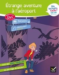 Evelyne Barge et Marco Overzee - Ma lecture facile DYS  CM1-CM2 : Étrange aventure à l'aéroport.