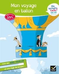 Evelyne Barge et Marco Overzee - Ma lecture facile DYS CM1-CM2 : Mon voyage en ballon.