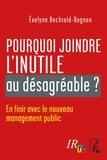 Evelyne Bechtold-Rognon - Pourquoi joindre l'inutile au désagréable ? - En finir avec le nouveau management public.