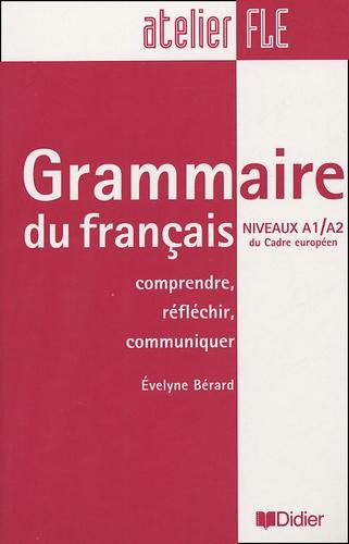Evelyne Bérard - Grammaire du français Niveaux A1/A2 du Cadre européen - Comprendre, réfléchir, communiquer.