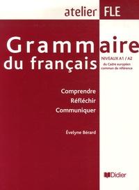 Evelyne Bérard - Grammaire du français niveaux A1/A2 - Comprendre Réfléchir Communiquer.