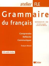 Grammaire du français Niveaux B1 / B2- Comprendre, Réfléchir, Communiquer - Evelyne Bérard | Showmesound.org